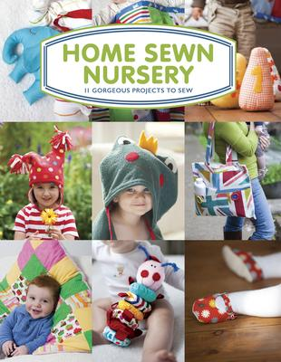 Home Sewn Nursery: 11 Gorgeous Projects to Sew