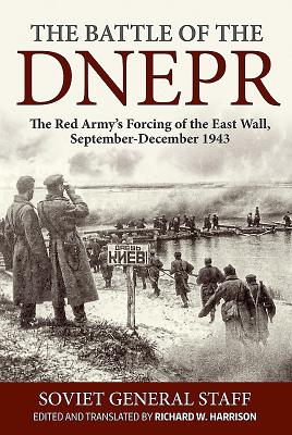 The Battle of the Dnepr: The Red Army's Forcing of the East Wall, September-December 1943