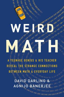 Weird Math: A Teenage Genius & His Teacher Reveal the Strange Connections Between Math & Everyday Life