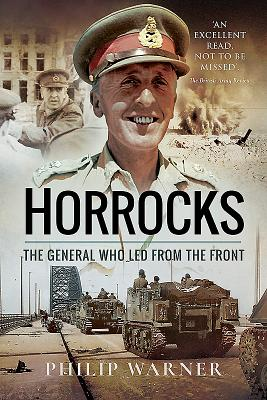 Horrocks: The General Who Led from the Front