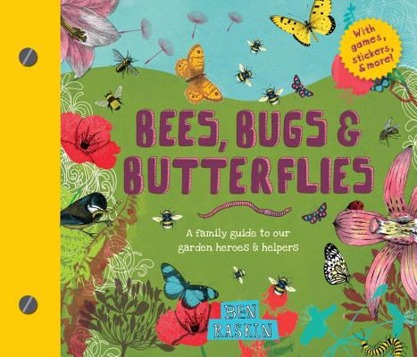 Bees, Bugs & Butterflies: A Family Guide to Our Garden Heroes & Helpers