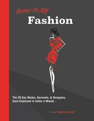 Know-It-All Fashion: The 50 Key Modes, Garments & Designers, Each Explained in Under a Minute