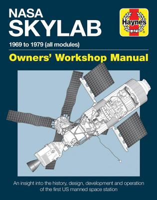 Haynes NASA Skylab 1969 to 1979 (All Modules) Owners' Workshop Manual: An Insight into the History, Design, Development and Oper