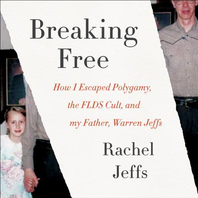 Breaking Free: How I Escaped Polygamy, the FLDS Cult, and My Father, Warren Jeffs; Library Edition