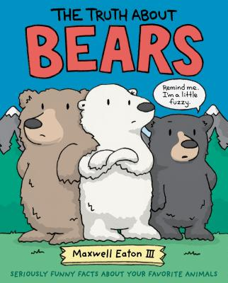 The Truth About Bears: Seriously Funny Facts About Your Favorite Animals