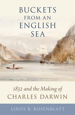 Buckets from an English Sea: 1832 and the Making of Charles Darwin