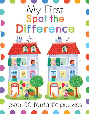 My First Spot the Difference: Over 50 Fantastic Puzzles