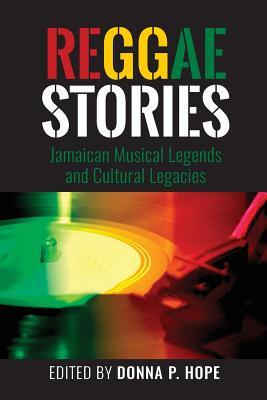 Reggaestories: Jamaican Musical Legends and Cultural Legacies