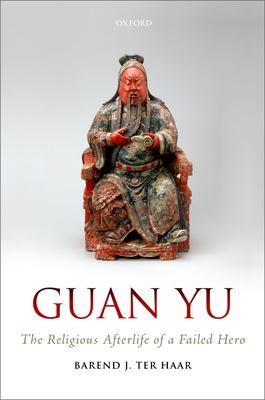 Guan Yu: The Religious Afterlife of a Failed Hero