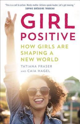 Girl Positive: How Girls Are Shaping a New World