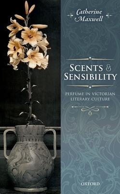 Scents & Sensibility: Perfume in Victorian Literary Culture