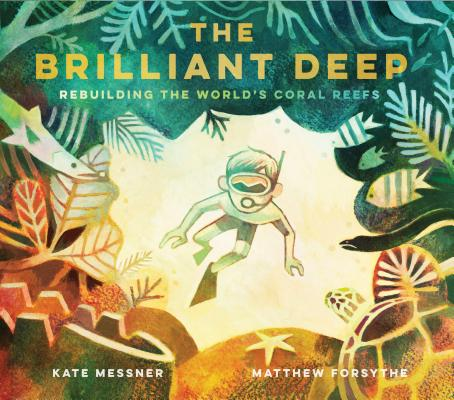The Brilliant Deep: Rebuilding the World's Coral Reefs -- The Story of Ken Nedimyer and the Coral Restoration Foundation