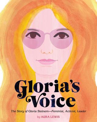 Gloria's Voice: The Story of Gloria Steinem--Feminist, Activist, Leader