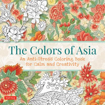 The Colors of Asia: An Anti-Stress Coloring Book for Calm and Creativity
