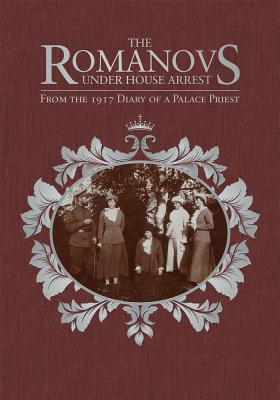 The Romanovs Under House Arrest: From the 1917 Diary of a Palace Priest