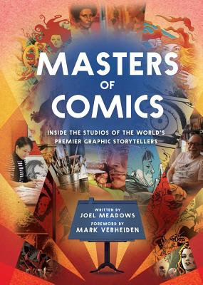 Masters of Comics: Inside the Studios of the World's Premier Graphic Storytellers