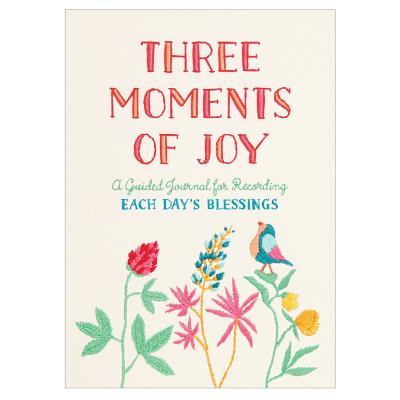 Three Moments of Joy Guided Activity Book: A Guided Journal for Recording Each Day's Blessings
