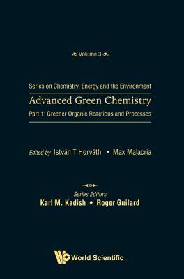 Advanced Green Chemistry: Greener Organic Reactions and Processes