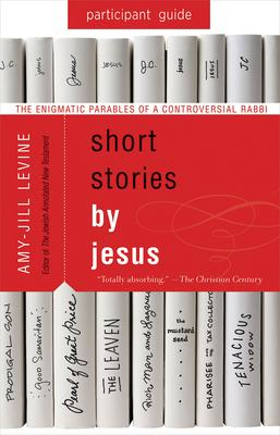 Short Stories by Jesus: The Enigmatic Parables of a Controversial Rabbi: Participant Guide