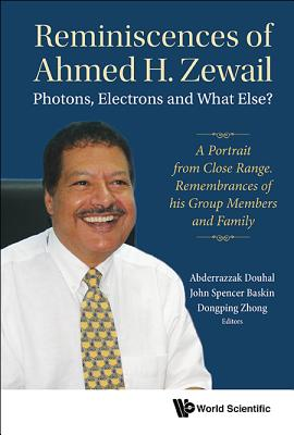 Reminiscences of Ahmed H. Zewail: Photons, Electrons and What Else?: A Portrait from Close Range, Remembrances of His Group Memb