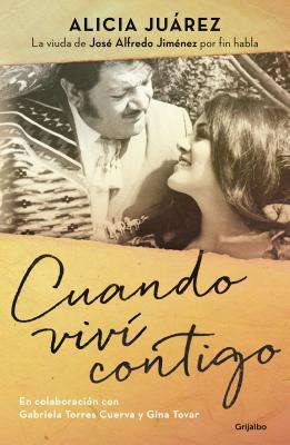 Cuando viví contigo/ When I Lived with You: La Viuda De Jose Alfredo Jimenez Por Fin Habla