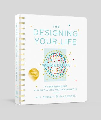 The Designing Your Life: A Framework for Building a Life You Can Thrive In
