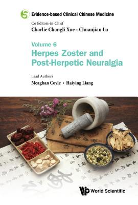 Evidence-Based Clinical Chinese Medicine: Herpes Zoster and Post-herpetic Neuralgia