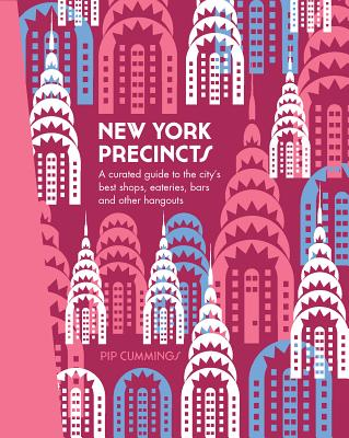 New York Precincts: A Curated Guide to the City's Best Shops, Eateries, Bars and Other Hangouts