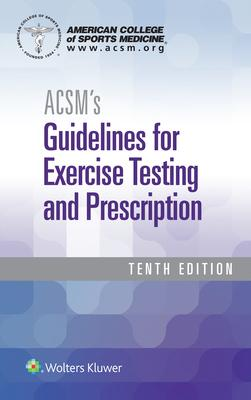 Acsm Guidelines for Exercise Testing and Prescription, 10th ed. + ACSM's Health-Related Physical Fitness Assessment, 5th Ed.
