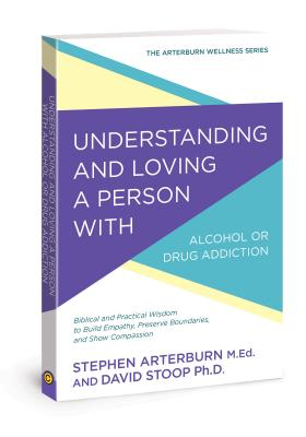 Understanding and Loving a Person With Alcohol or Drug Addiction: Biblical and Practical Wisdom to Build Empathy, Preserve Bound