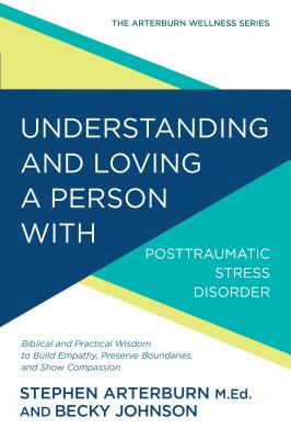 Understanding and Loving a Person With Post-traumatic Stress Disorder: Biblical and Practical Wisdom to Build Empathy, Preserve