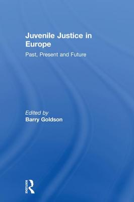 Juvenile Justice in Europe: Past, Present and Future