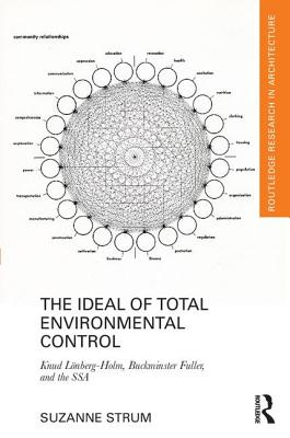 The Ideal of Total Environmental Control: Knud Lönberg-holm, Buckminster Fuller, and the Ssa