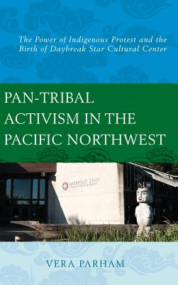 Pan-Tribal Activism in the Pacific Northwest: The Power of Indigenous Protest and the Birth of Daybreak Star Cultural Center