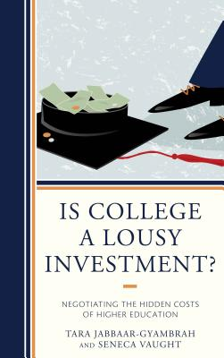 Is College a Lousy Investment?: Negotiating the Hidden Costs of Higher Education