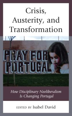 Crisis, Austerity, and Transformation: How Disciplinary Neoliberalism Is Changing Portugal