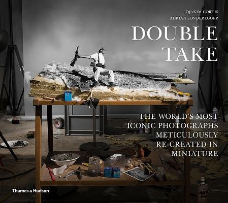 Double Take: The World's Most Iconic Photographs Meticulously Re-created in Miniature