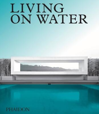 Living on Water: Contemporary Houses Framed by Water