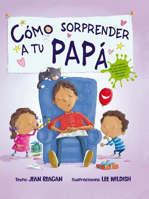Cómo sorprender a tu papá / How to Surprise a Dad