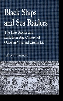Black Ships and Sea Raiders: The Late Bronze and Early Iron Age Context of Odysseus' Second Cretan Lie