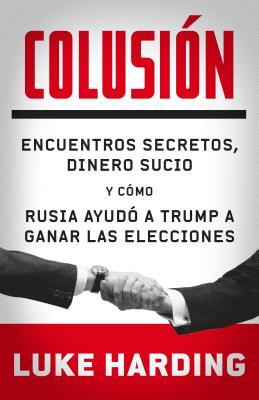 Colusión / Collusion: Encuentros secretos, dinero sucio y cómo Rusia ayudó a Trump a ganar las elecciones / Secret Meetings, Dir