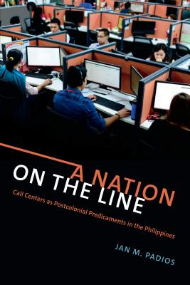 A Nation on the Line: Call Centers As Postcolonial Predicaments in the Philippines