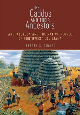The Caddos and Their Ancestors: Archaeology and the Native People of Northwest Louisiana