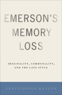 Emerson's Memory Loss: Originality, Communality, and the Late Style