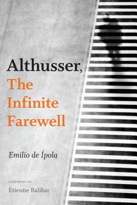 Althusser, the Infinite Farewell