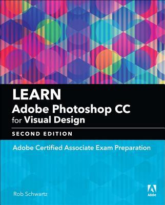 Learn Adobe Photoshop CC for Visual Communication: Adobe Certified Associate Exam Preparation