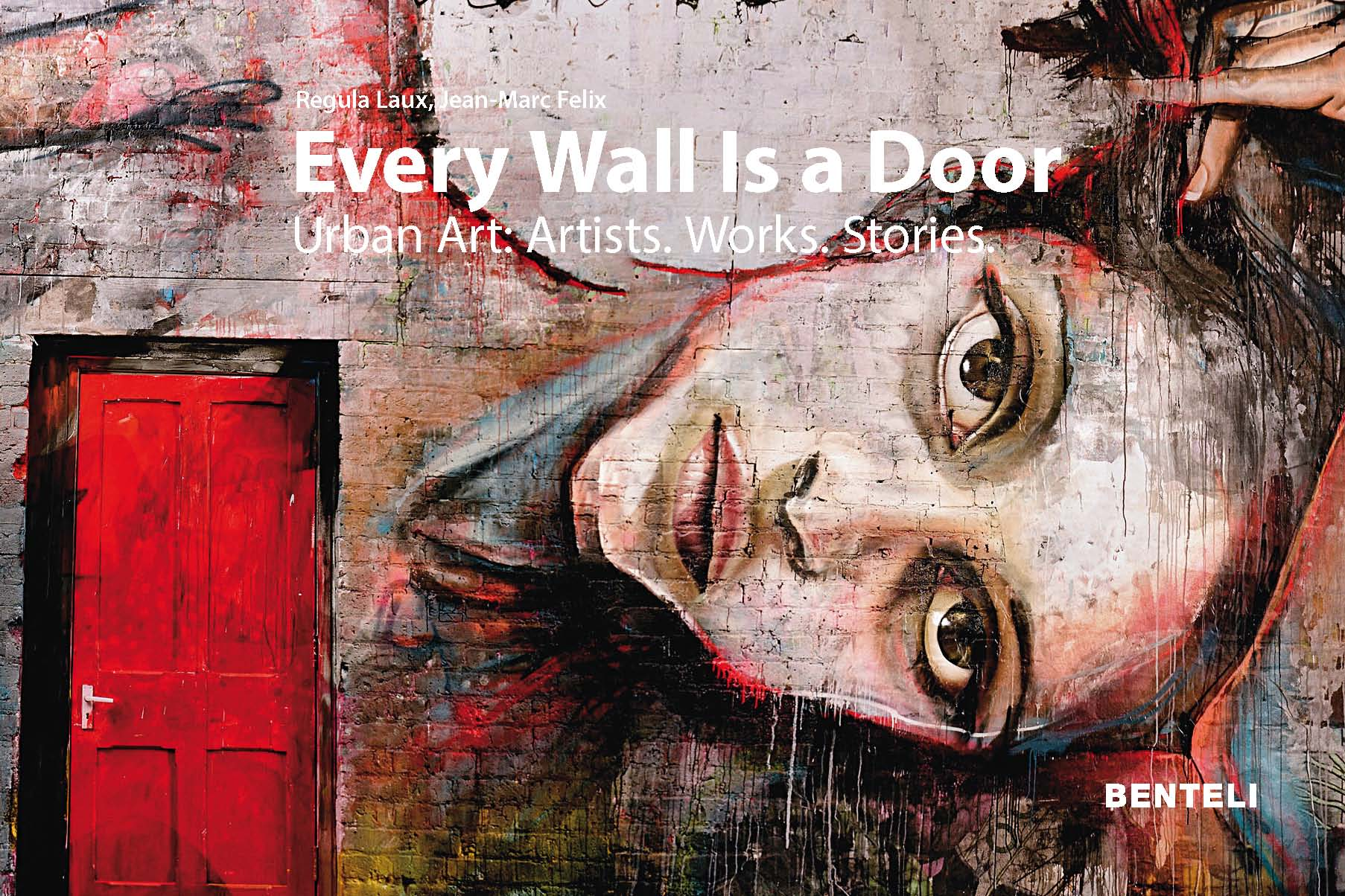 Every Wall Is a Door: Urban Art: Artists. Works. Stories