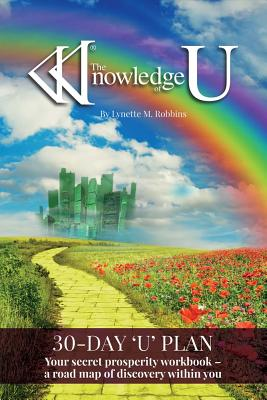 The Knowledge of U: 30-Day 'U' Plan: Your Secret Prosperity Workbook: A Road Map of Discovery Within You