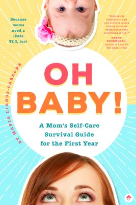 Oh Baby!: A Mom's Self-Care Survival Guide for the First Year