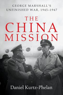 The China Mission: George Marshall's Unfinished War, 1945-1947